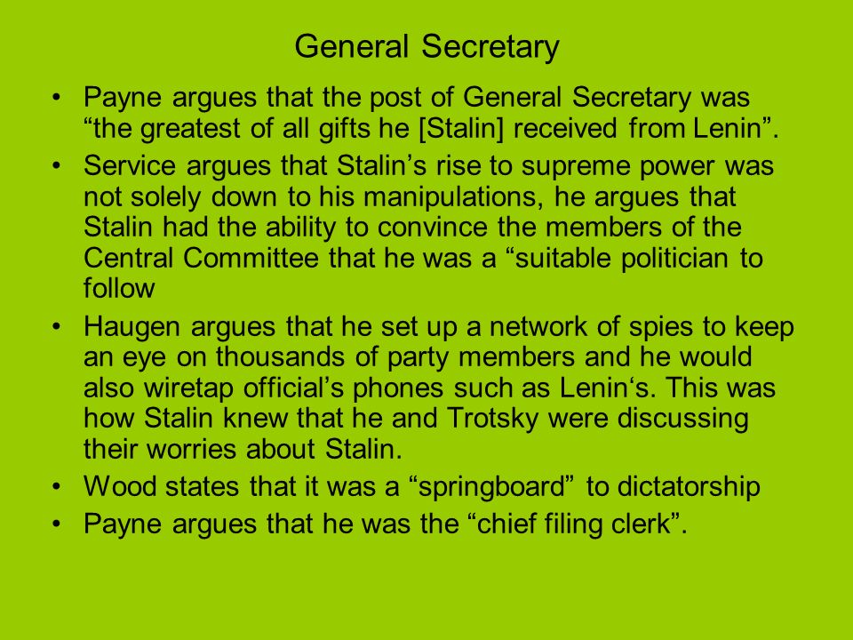 General Secretary Payne argues that the post of General Secretary was the greatest of all gifts he [Stalin] received from Lenin .